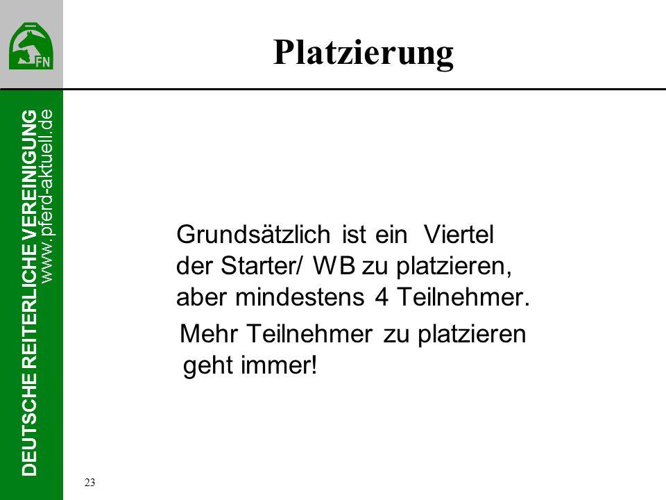 www.pferd-aktuell.de DEUTSCHE REITERLICHE VEREINIGUNG Platzierung Grundsätzlich ist ein Viertel der Starter/ WB zu platzieren, aber mindestens 4 Teilnehmer.