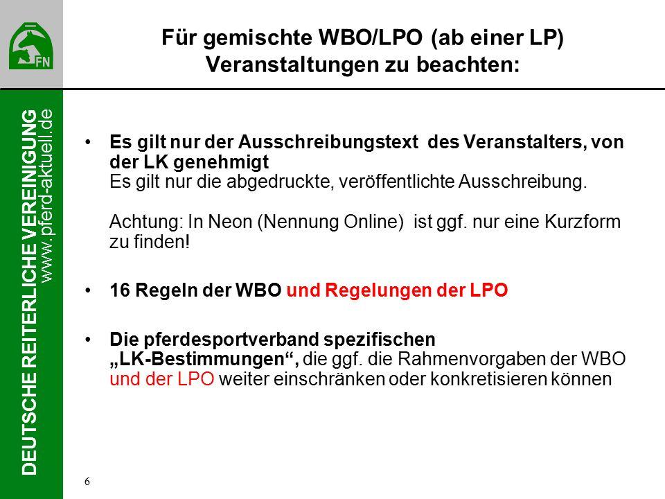 www.pferd-aktuell.de DEUTSCHE REITERLICHE VEREINIGUNG Für gemischte WBO/LPO (ab einer LP) Veranstaltungen zu beachten: Es gilt nur der Ausschreibungstext des Veranstalters, von der LK genehmigt Es gilt nur die abgedruckte, veröffentlichte Ausschreibung.