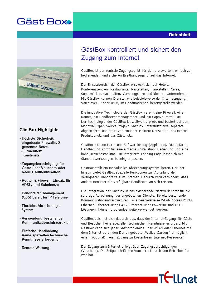 Datenblatt GästBox kontrolliert und sichert den Zugang zum Internet GästBox ist der zentrale Zugangspunkt für den preiswerten, einfach zu bedienenden und sicheren Breitbandzugang auf das Internet.