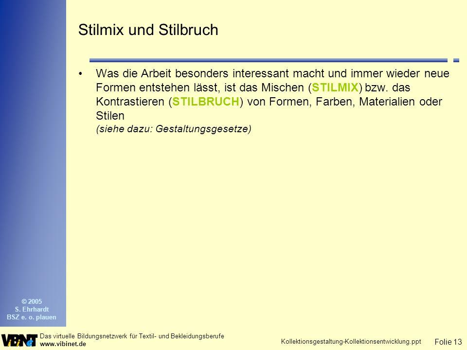 Folie 13 Das virtuelle Bildungsnetzwerk für Textil- und Bekleidungsberufe www.vibinet.de © 2005 S.