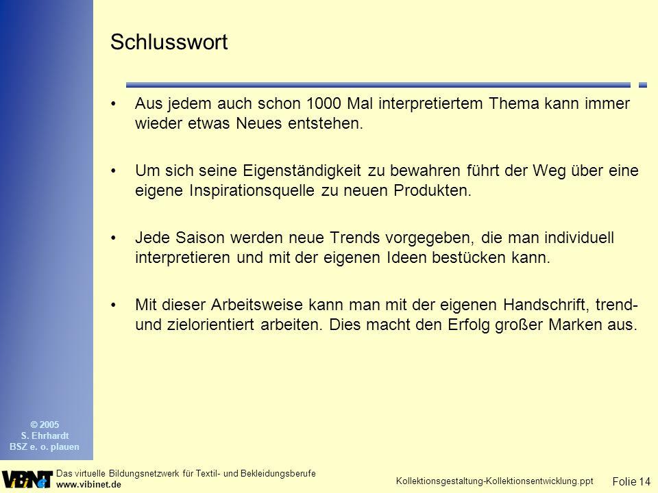 Folie 14 Das virtuelle Bildungsnetzwerk für Textil- und Bekleidungsberufe www.vibinet.de © 2005 S.