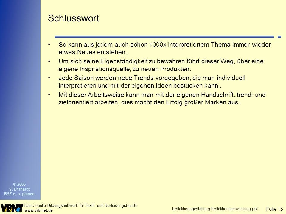 Folie 15 Das virtuelle Bildungsnetzwerk für Textil- und Bekleidungsberufe www.vibinet.de © 2005 S.