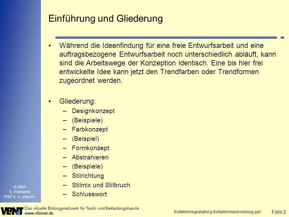 Folie 3 Das virtuelle Bildungsnetzwerk für Textil- und Bekleidungsberufe www.vibinet.de © 2005 S.