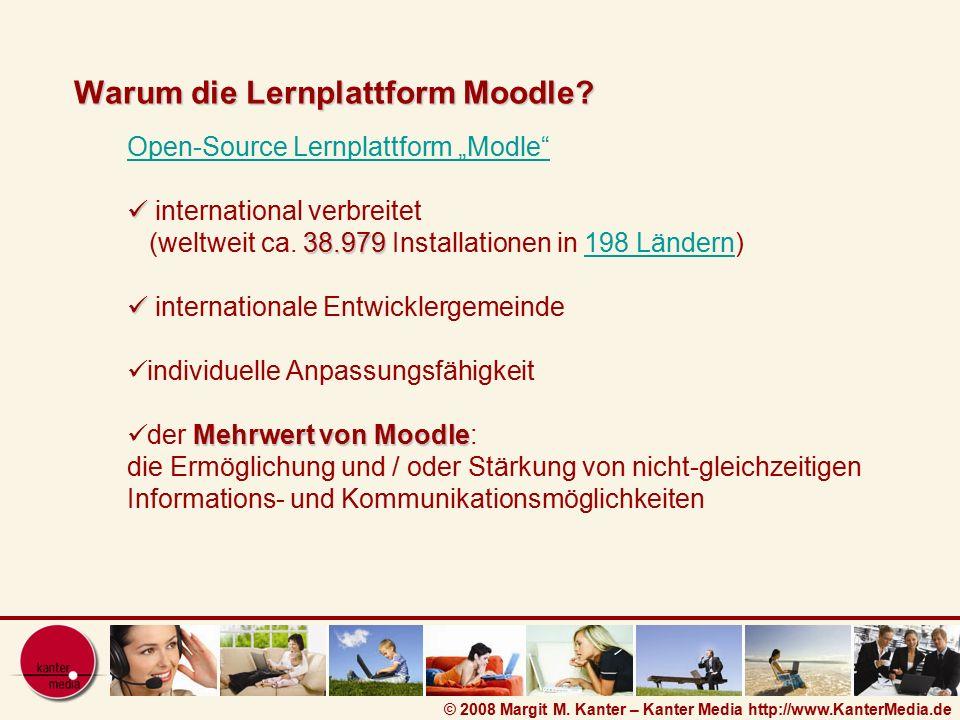 "© 2008 Margit M. Kanter – Kanter Media http://www.KanterMedia.de Warum die Lernplattform Moodle? Open-Source Lernplattform ""Modle"" 38.979 internationa"