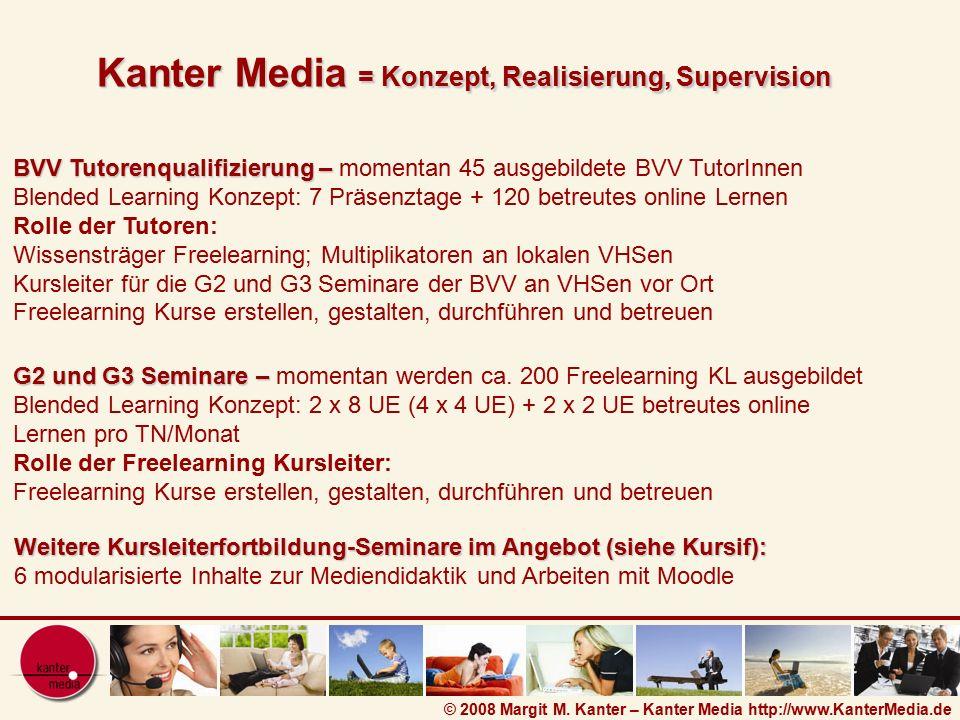 © 2008 Margit M. Kanter – Kanter Media http://www.KanterMedia.de Kanter Media = Konzept, Realisierung, Supervision BVV Tutorenqualifizierung – BVV Tut
