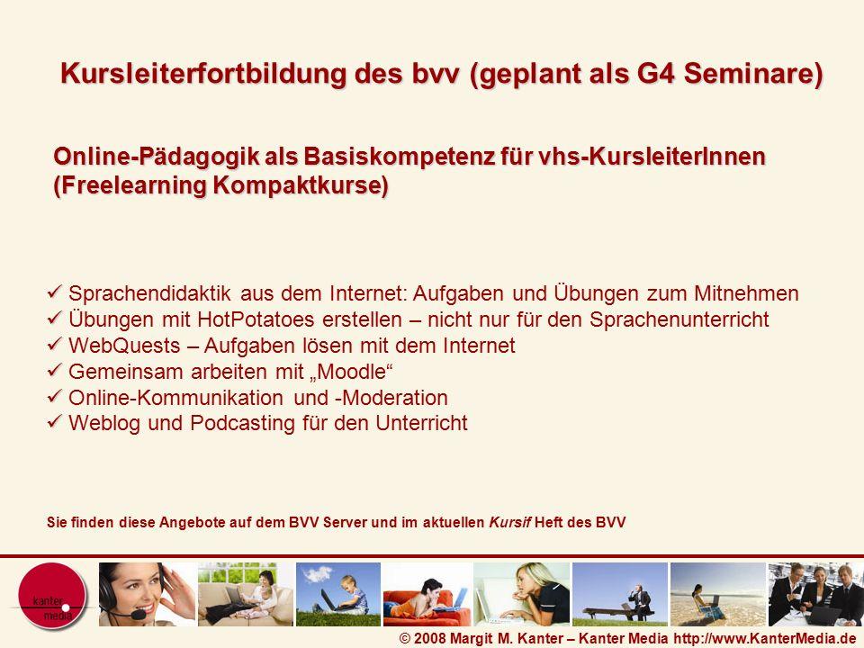 © 2008 Margit M. Kanter – Kanter Media http://www.KanterMedia.de Online-Pädagogik als Basiskompetenz für vhs-KursleiterInnen (Freelearning Kompaktkurs