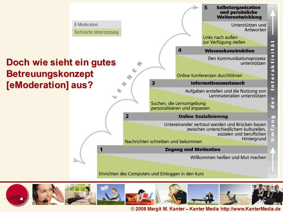 © 2008 Margit M. Kanter – Kanter Media http://www.KanterMedia.de Doch wie sieht ein gutes Betreuungskonzept [eModeration] aus?