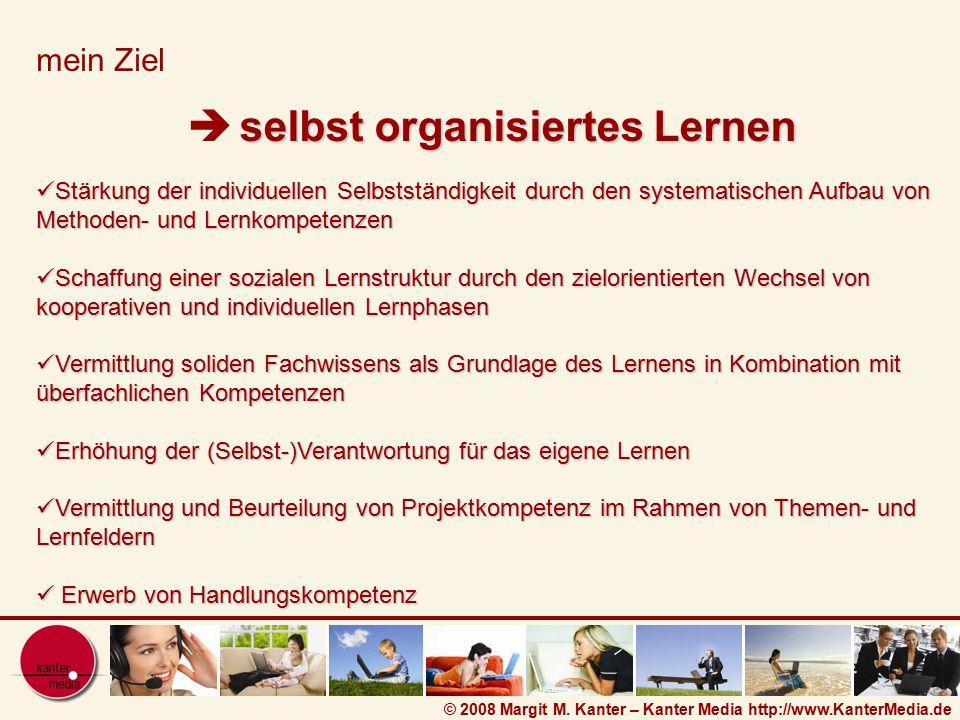 © 2008 Margit M. Kanter – Kanter Media http://www.KanterMedia.de mein Ziel Stärkung der individuellen Selbstständigkeit durch den systematischen Aufba