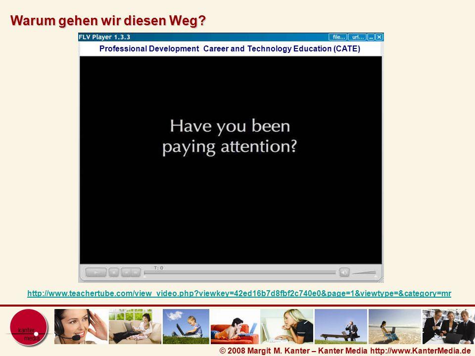 © 2008 Margit M. Kanter – Kanter Media http://www.KanterMedia.de Professional Development Career and Technology Education (CATE) Warum gehen wir diese