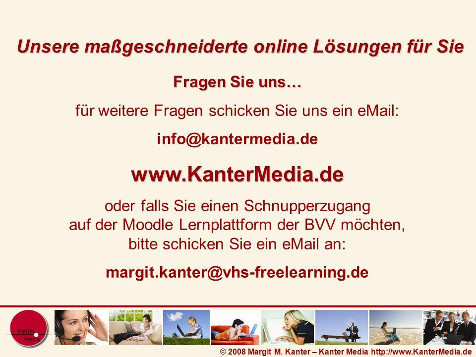 © 2008 Margit M. Kanter – Kanter Media http://www.KanterMedia.de Fragen Sie uns… für weitere Fragen schicken Sie uns ein eMail: info@kantermedia.dewww