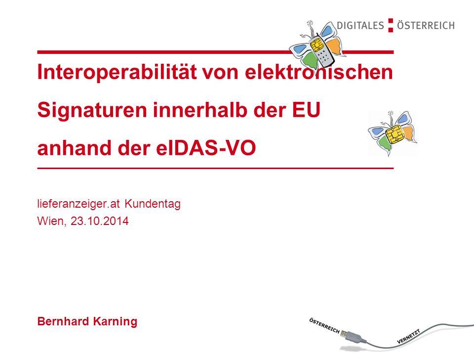 Interoperabilität von elektronischen Signaturen innerhalb der EU anhand der eIDAS-VO lieferanzeiger.at Kundentag Wien, 23.10.2014 Bernhard Karning