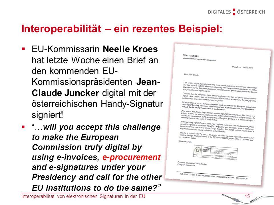 Interoperabilität – ein rezentes Beispiel:  EU-Kommissarin Neelie Kroes hat letzte Woche einen Brief an den kommenden EU- Kommissionspräsidenten Jean- Claude Juncker digital mit der österreichischen Handy-Signatur signiert.