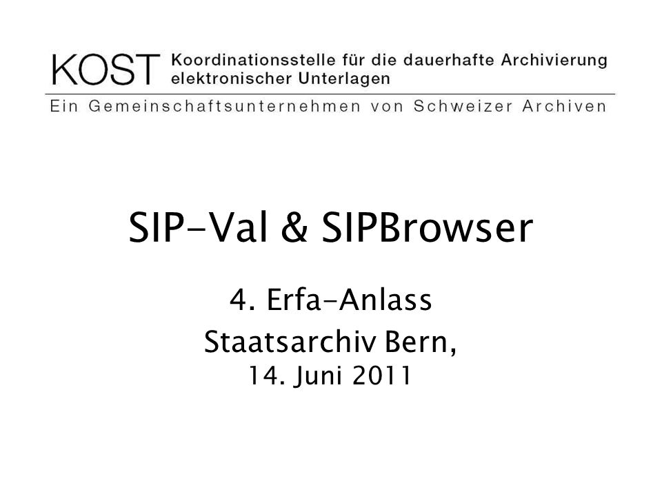 SIP-Val & SIPBrowser 4. Erfa-Anlass Staatsarchiv Bern, 14. Juni 2011