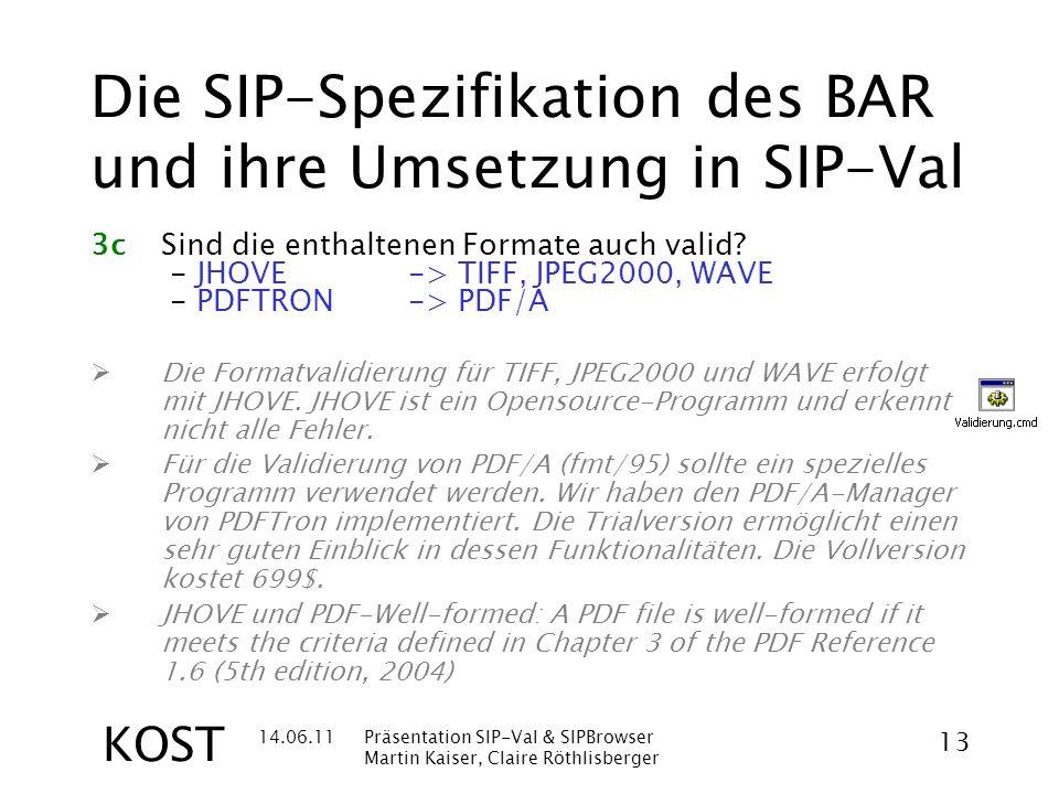 14.06.11Präsentation SIP-Val & SIPBrowser Martin Kaiser, Claire Röthlisberger 13 KOST Die SIP-Spezifikation des BAR und ihre Umsetzung in SIP-Val 3cSind die enthaltenen Formate auch valid.