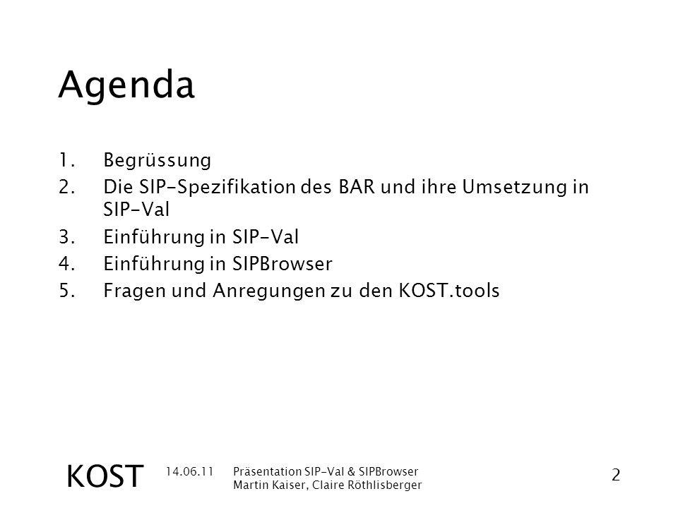 14.06.11Präsentation SIP-Val & SIPBrowser Martin Kaiser, Claire Röthlisberger 3 KOST Die SIP-Spezifikation des BAR und ihre Umsetzung in SIP-Val SIP-Val liest ein SIP und validiert die folgenden Punkte aus der SIP-Spez des BAR v1.0 (MUSS): 1.Paket- und XML- Konsistenz 2.Datei-Konsistenz 3.Dateiformat- und Datums-Konsistenz SchrittBezeichnung (Stepname) 1aLesbarkeit 1bprimäre Verzeichnisstruktur 1cVerzeichnis- und Dateinamen 1dSchemavalidierung metadata.xml 1eSIP-Typ ermitteln 1fPrimärdateien im Verzeichnis 2aFehlende Primärdateien 2bPrüfsummen-Validierung 2cZusätzliche Primärdateien 2dVerzeichnung GEVER-Primärdateien 3aFormaterkennung 3bZusätzliche Formate 3cFormatvalidierung 3dZeitraum-Validierung