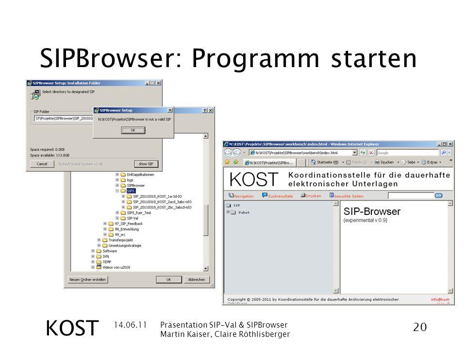 14.06.11Präsentation SIP-Val & SIPBrowser Martin Kaiser, Claire Röthlisberger 20 KOST SIPBrowser: Programm starten
