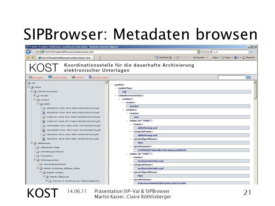 14.06.11Präsentation SIP-Val & SIPBrowser Martin Kaiser, Claire Röthlisberger 21 KOST SIPBrowser: Metadaten browsen