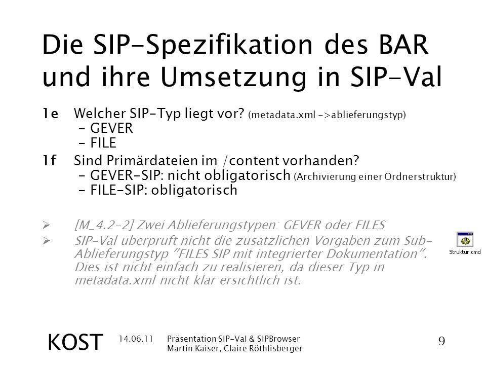 14.06.11Präsentation SIP-Val & SIPBrowser Martin Kaiser, Claire Röthlisberger 9 KOST Die SIP-Spezifikation des BAR und ihre Umsetzung in SIP-Val 1eWelcher SIP-Typ liegt vor.