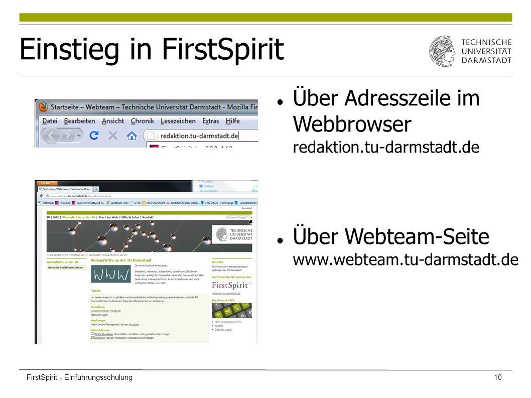 Einstieg in FirstSpirit Über Adresszeile im Webbrowser redaktion.tu-darmstadt.de Über Webteam-Seite www.webteam.tu-darmstadt.de FirstSpirit - Einführungsschulung10