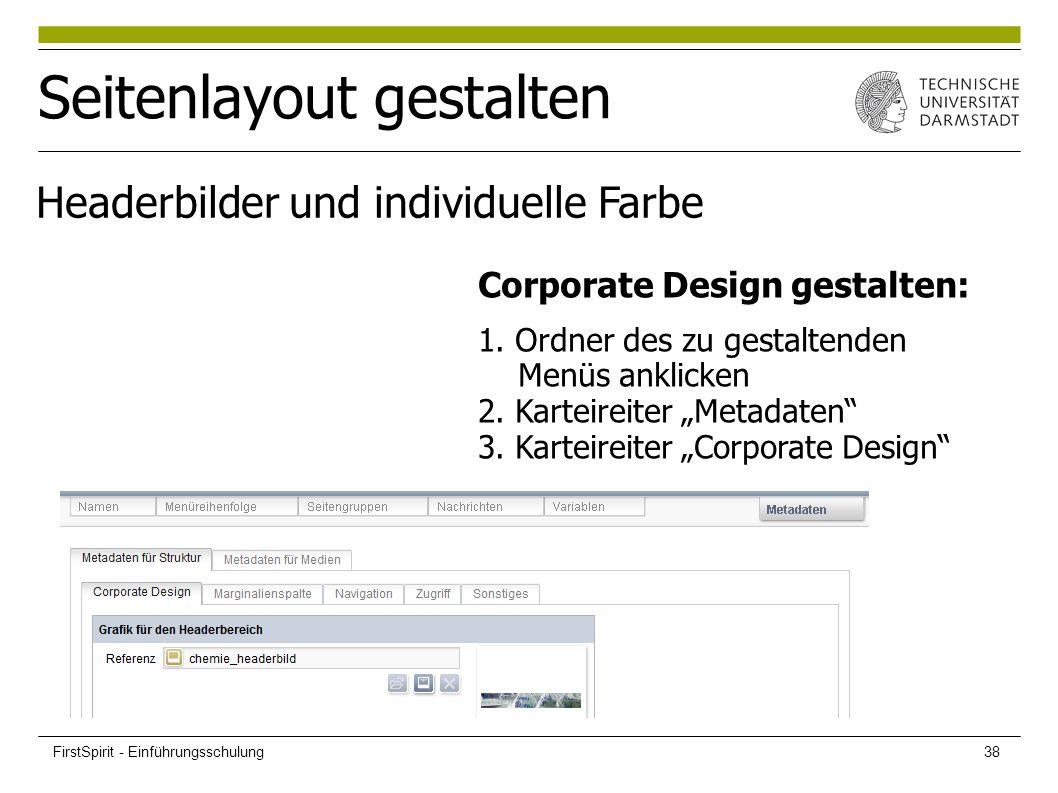 """Seitenlayout gestalten Headerbilder und individuelle Farbe Corporate Design gestalten: 1. Ordner des zu gestaltenden Menüs anklicken 2. Karteireiter """""""