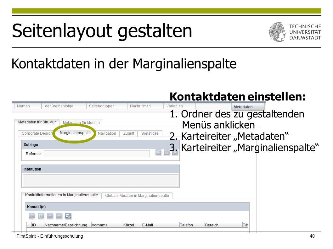 """Seitenlayout gestalten Kontaktdaten in der Marginalienspalte Kontaktdaten einstellen: 1. Ordner des zu gestaltenden Menüs anklicken 2. Karteireiter """"M"""