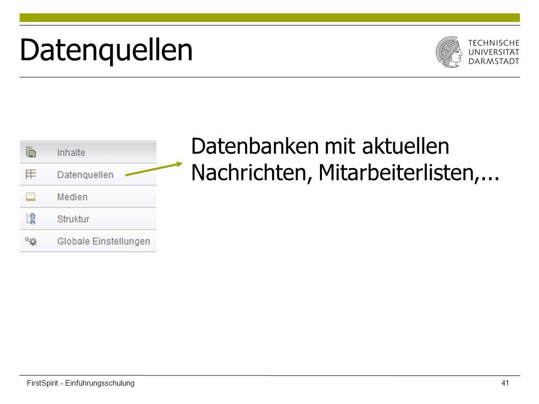 Datenquellen Datenbanken mit aktuellen Nachrichten, Mitarbeiterlisten,... FirstSpirit - Einführungsschulung41