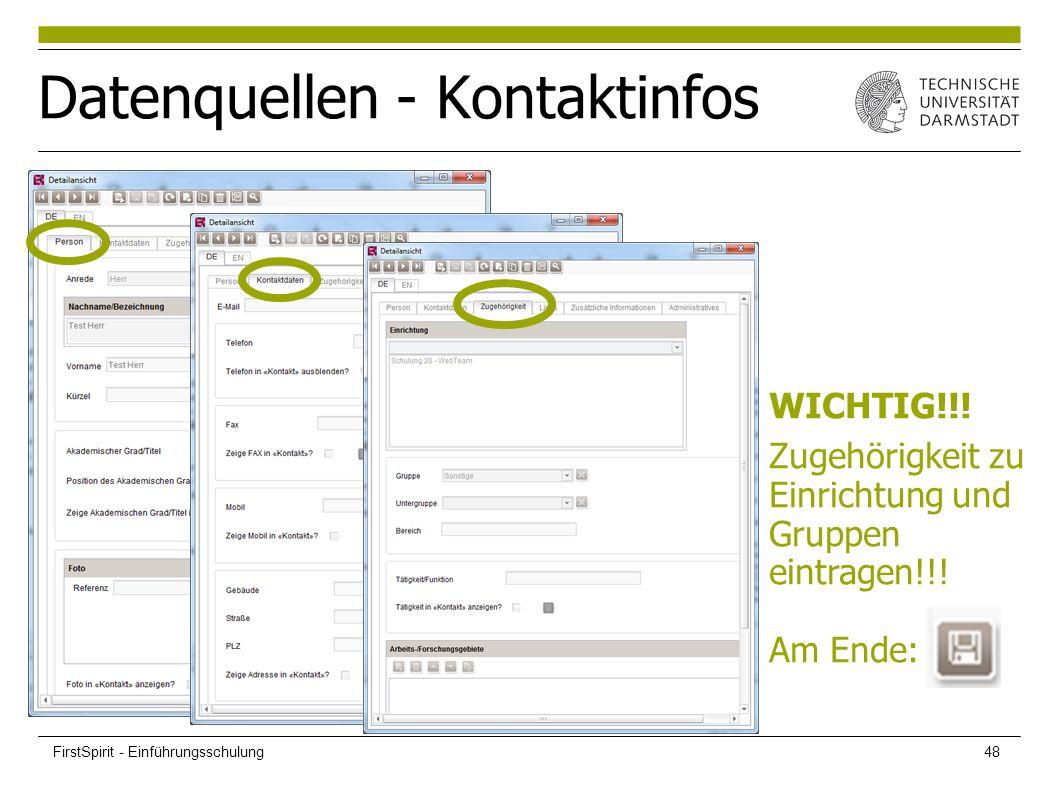Datenquellen - Kontaktinfos WICHTIG!!! Zugehörigkeit zu Einrichtung und Gruppen eintragen!!! Am Ende: FirstSpirit - Einführungsschulung48