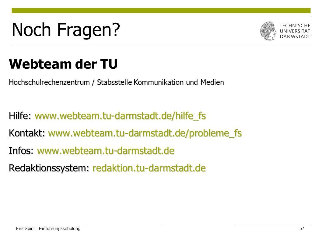 Noch Fragen? Webteam der TU Hochschulrechenzentrum / Stabsstelle Kommunikation und Medien Hilfe:www.webteam.tu-darmstadt.de/hilfe_fs Hilfe: www.webtea