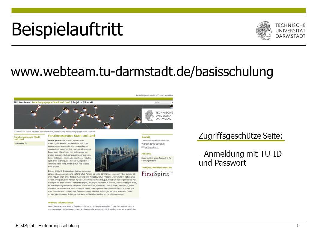 Beispielauftritt www.webteam.tu-darmstadt.de/basisschulung Zugriffsgeschütze Seite: - Anmeldung mit TU-ID und Passwort FirstSpirit - Einführungsschulu