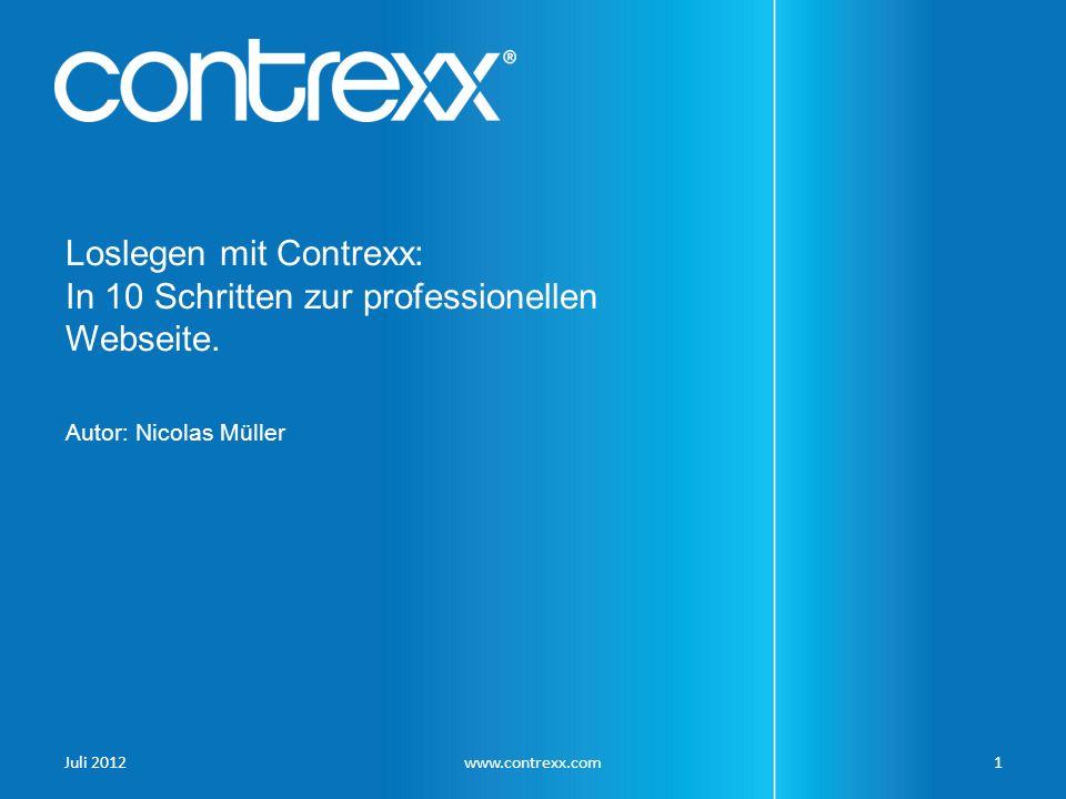 Loslegen mit Contrexx: In 10 Schritten zur professionellen Webseite. Juli 2012www.contrexx.com1 Autor: Nicolas Müller