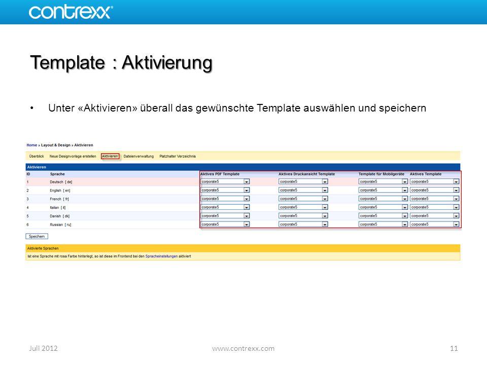 Template : Aktivierung Unter «Aktivieren» überall das gewünschte Template auswählen und speichern 11Juli 2012www.contrexx.com