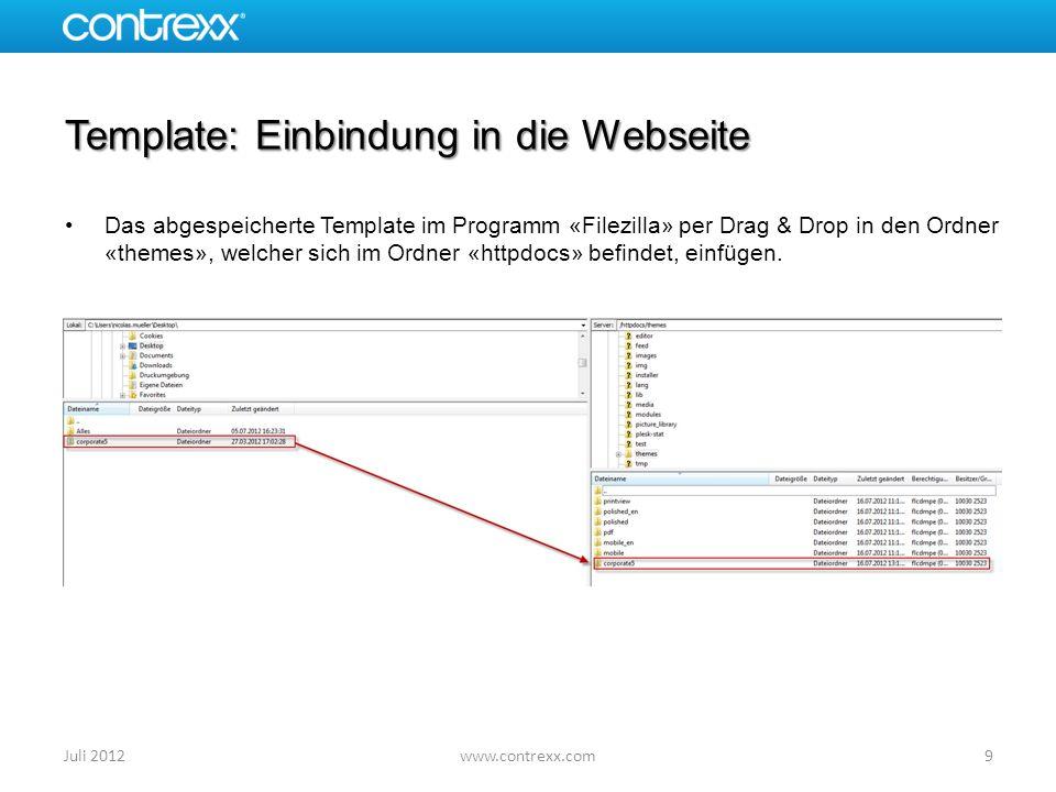 Template : Einbindung in die Webseite Im Backend bei der «Administration» unter «Layout & Design» eine neue Designvorlage erstellen Bei «bestehendes Verzeichnis» das gewünschte Template auswählen 10Juli 2012www.contrexx.com