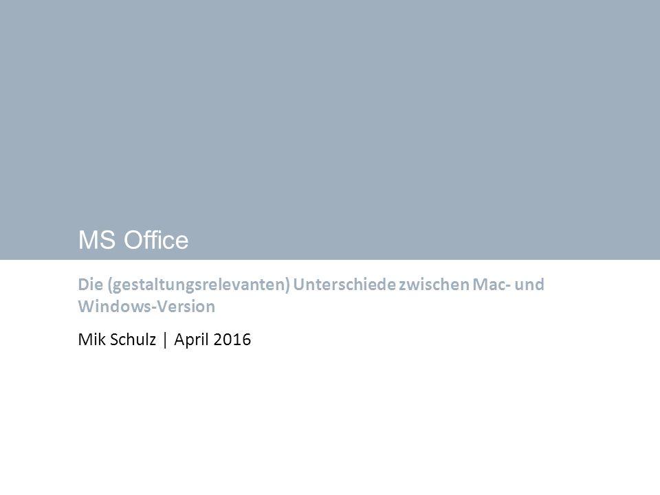 36 MS Office Die (gestaltungsrelevanten) Unterschiede zwischen Mac- und Windows-Version Mik Schulz | April 2016