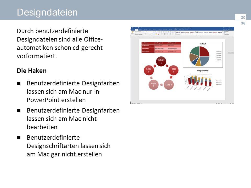 36 Designdateien Durch benutzerdefinierte Designdateien sind alle Office- automatiken schon cd-gerecht vorformatiert. Die Haken Benutzerdefinierte Des