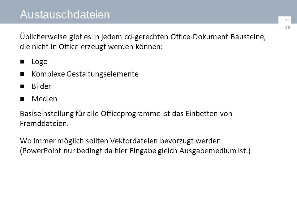 36 Austauschdateien Üblicherweise gibt es in jedem cd-gerechten Office-Dokument Bausteine, die nicht in Office erzeugt werden können: Logo Komplexe Gestaltungselemente Bilder Medien Basiseinstellung für alle Officeprogramme ist das Einbetten von Fremddateien.