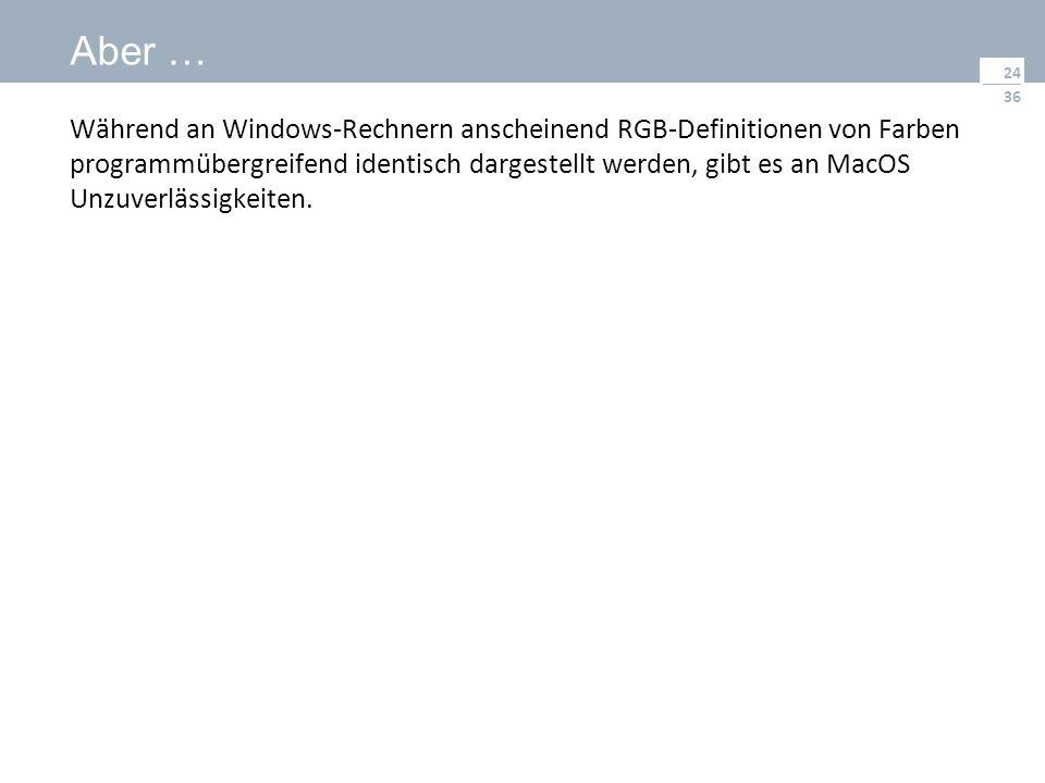 36 Aber … Während an Windows-Rechnern anscheinend RGB-Definitionen von Farben programmübergreifend identisch dargestellt werden, gibt es an MacOS Unzuverlässigkeiten.