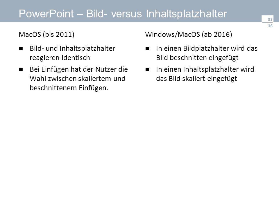 36 PowerPoint – Bild- versus Inhaltsplatzhalter MacOS (bis 2011) Bild- und Inhaltsplatzhalter reagieren identisch Bei Einfügen hat der Nutzer die Wahl zwischen skaliertem und beschnittenem Einfügen.