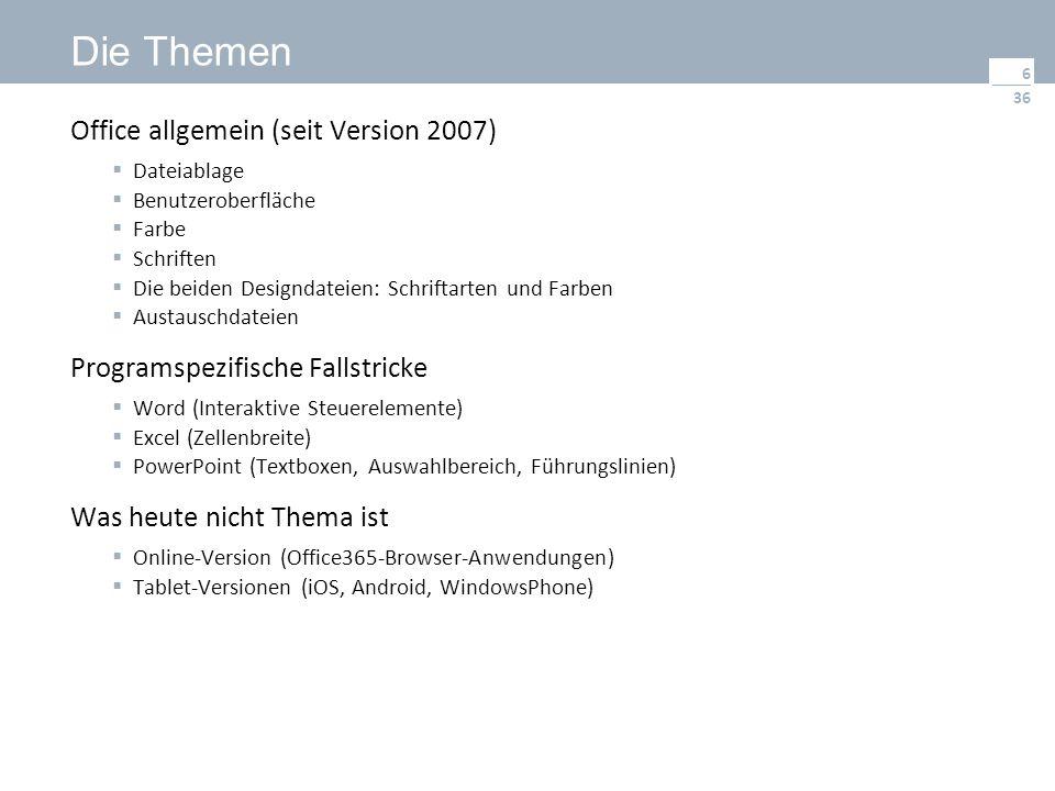 36 Die Themen Office allgemein (seit Version 2007)  Dateiablage  Benutzeroberfläche  Farbe  Schriften  Die beiden Designdateien: Schriftarten und