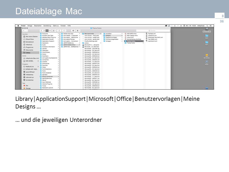 36 Dateiablage Mac 8 Library|ApplicationSupport|Microsoft|Office|Benutzervorlagen|Meine Designs … … und die jeweiligen Unterordner
