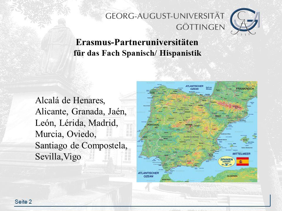 Seite 2 Alcalá de Henares, Alicante, Granada, Jaén, León, Lérida, Madrid, Murcia, Oviedo, Santiago de Compostela, Sevilla,Vigo Erasmus-Partneruniversitäten für das Fach Spanisch/ Hispanistik