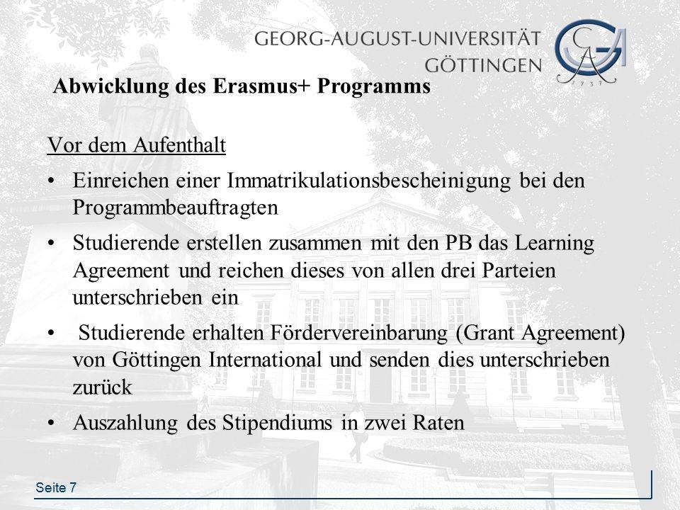 Seite 8 Abwicklung des Erasmus+ Programms Zu Beginn des Aufenthalts Studierende lassen an der Gasthochschule das Certificate of Arrival (bei Ankunft) ausstellen und senden dieses direkt an Göttingen International Änderungen am Learning Agreement in Absprache mit den PB