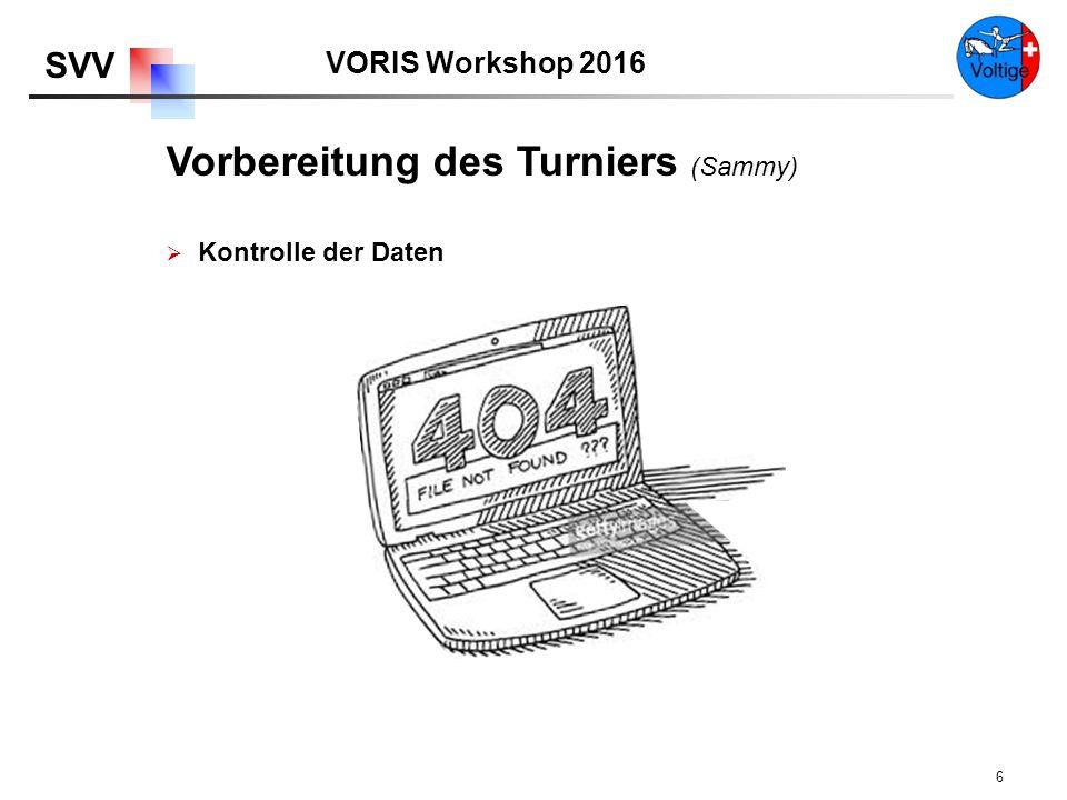 VORIS Workshop 2016 SVV 6  Kontrolle der Daten Vorbereitung des Turniers (Sammy)