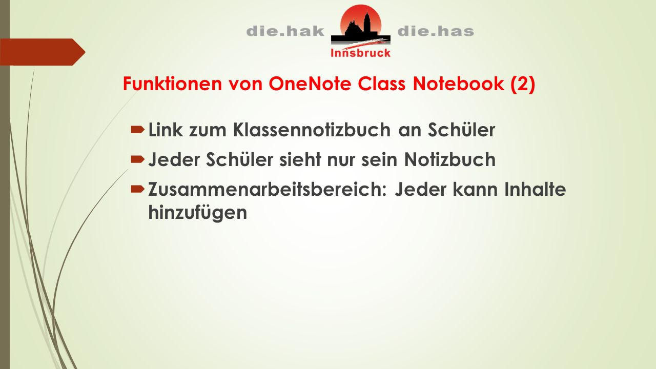 Funktionen von OneNote Class Notebook (2)  Link zum Klassennotizbuch an Schüler  Jeder Schüler sieht nur sein Notizbuch  Zusammenarbeitsbereich: Jeder kann Inhalte hinzufügen