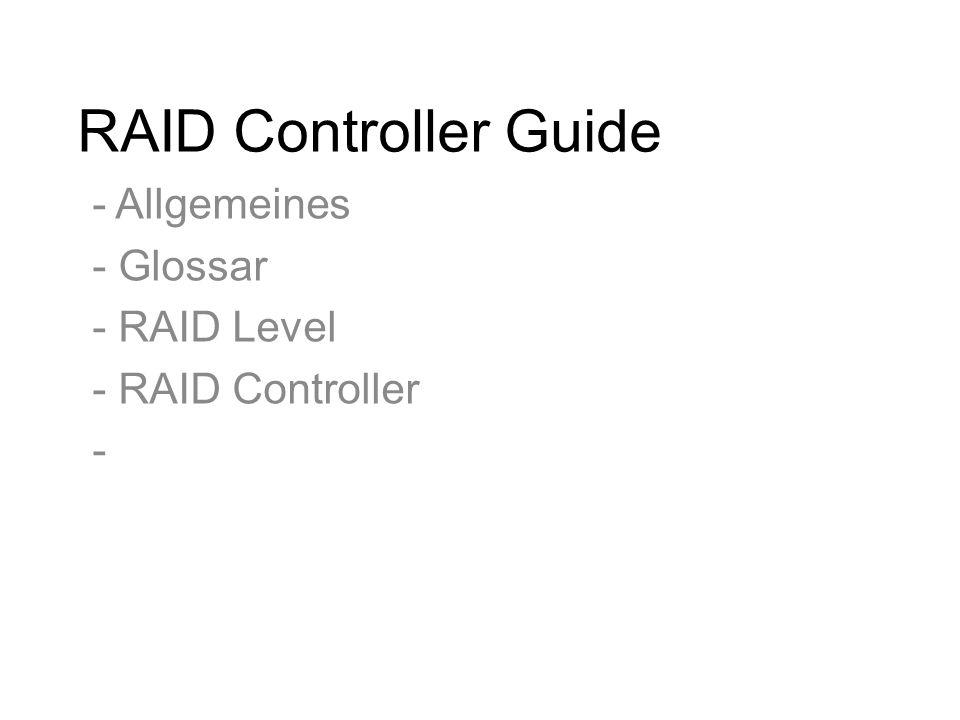 RAID Controller Guide - Allgemeines - Glossar - RAID Level - RAID Controller -