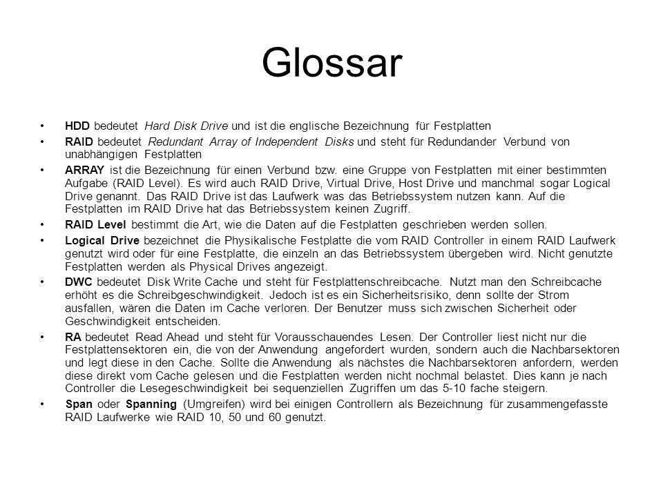 Glossar HDD bedeutet Hard Disk Drive und ist die englische Bezeichnung für Festplatten RAID bedeutet Redundant Array of Independent Disks und steht fü