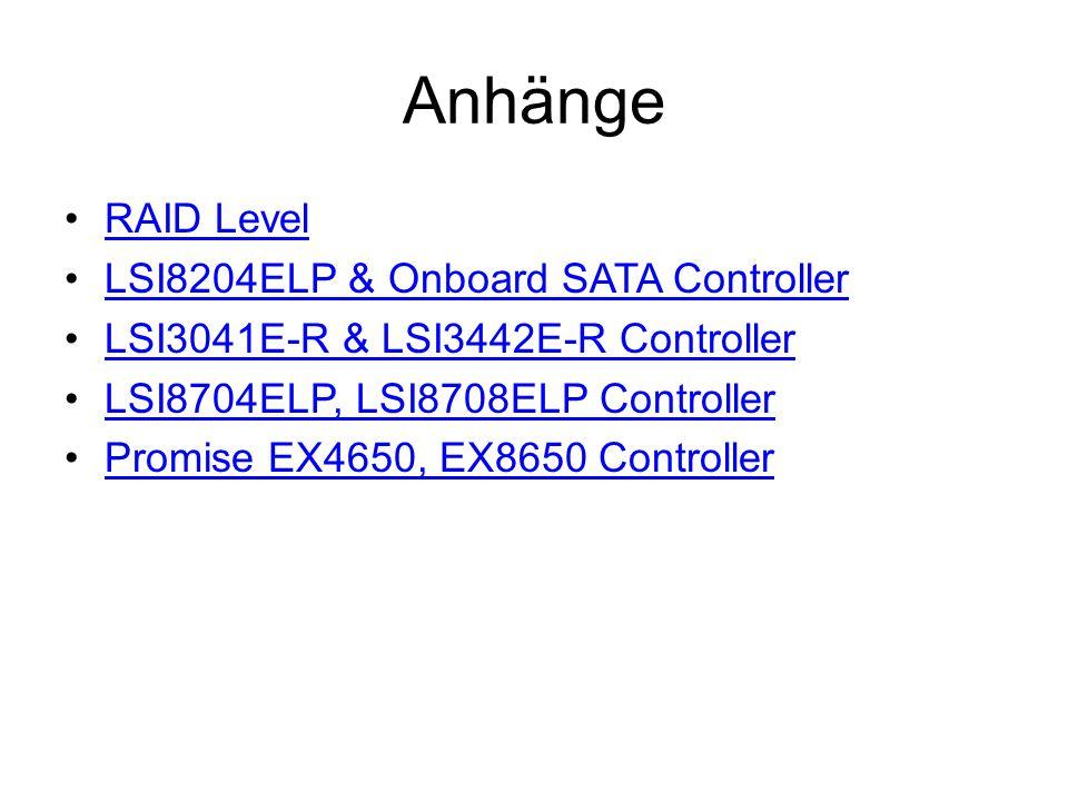 Anhänge RAID Level LSI8204ELP & Onboard SATA Controller LSI3041E-R & LSI3442E-R Controller LSI8704ELP, LSI8708ELP Controller Promise EX4650, EX8650 Co
