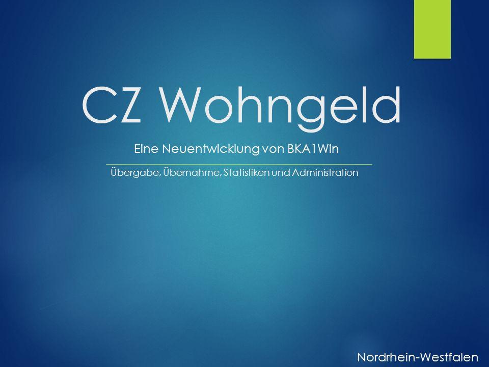CZ Wohngeld Eine Neuentwicklung von BKA1Win Nordrhein-Westfalen Übergabe, Übernahme, Statistiken und Administration