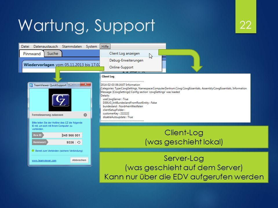 Wartung, Support Server-Log (was geschieht auf dem Server) Kann nur über die EDV aufgerufen werden Client-Log (was geschieht lokal) 22