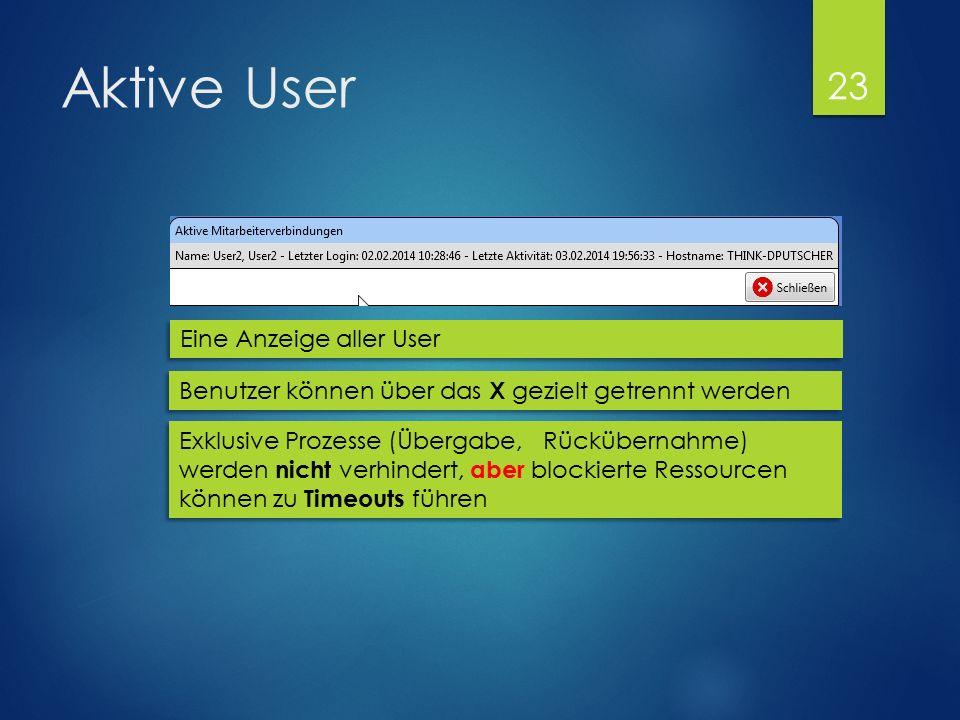 Aktive User Eine Anzeige aller User Benutzer können über das X gezielt getrennt werden Exklusive Prozesse (Übergabe, Rückübernahme) werden nicht verhindert, aber blockierte Ressourcen können zu Timeouts führen 23