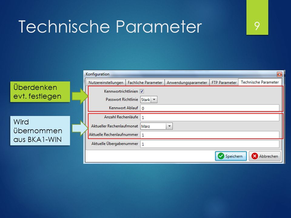 Technische Parameter Wird übernommen aus BKA1-WIN Überdenken evt. festlegen 9